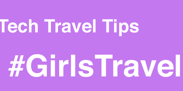 Tech travel Tips #girlstravel