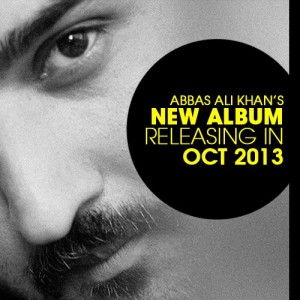 Abbas Ali Khan's New Album will be releasing in October 2013