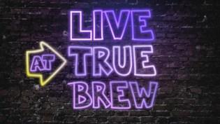 Live at True Brew