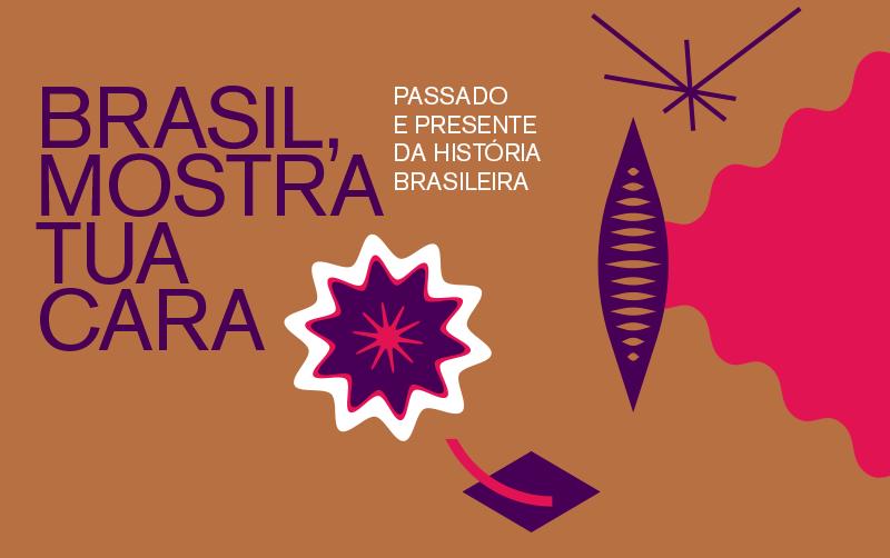 Brasil, mostra tua cara: Passado e presente da história brasileira