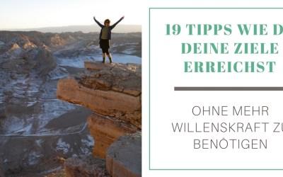 19 Tipps wie du deine Ziele erreichst – ohne mehr Willenskraft zu benötigen