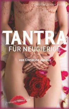 Tantra für Neugierige: Anregungen für sinnliche Massagen, Slow Sex und Rituale zu zweit