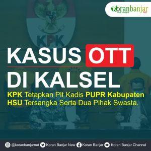 Perjalanan Kasus OTT Plt Kadis PUPRT Kabupaten HSU