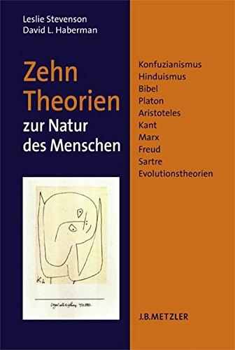 Zehn Theorien zur Natur des Menschen. Konfuzianismus, Hinduismus, Bibel, Platon, Aristoteles, Kant, Marx, Freud, Sartre, Evolutionstheorien Book Cover