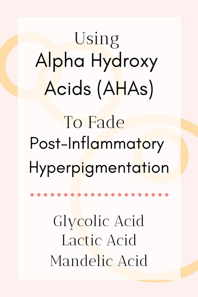alpha hydroxy acids fading hyperpigmentation post-inflammatory hyperpigmentation glycolic acid lactic acid mandelic acid chemical exfoliating korean skincare fading acne marks