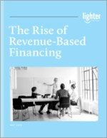 The Rise of Revenue-Based Financing | Lighter Capital