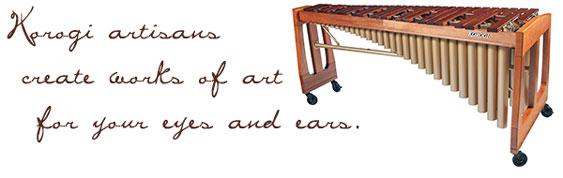 Korogi artisans create works of art for your eyes and ears.