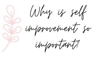 Why is self improvement so important? 50 ideas for self improvement!