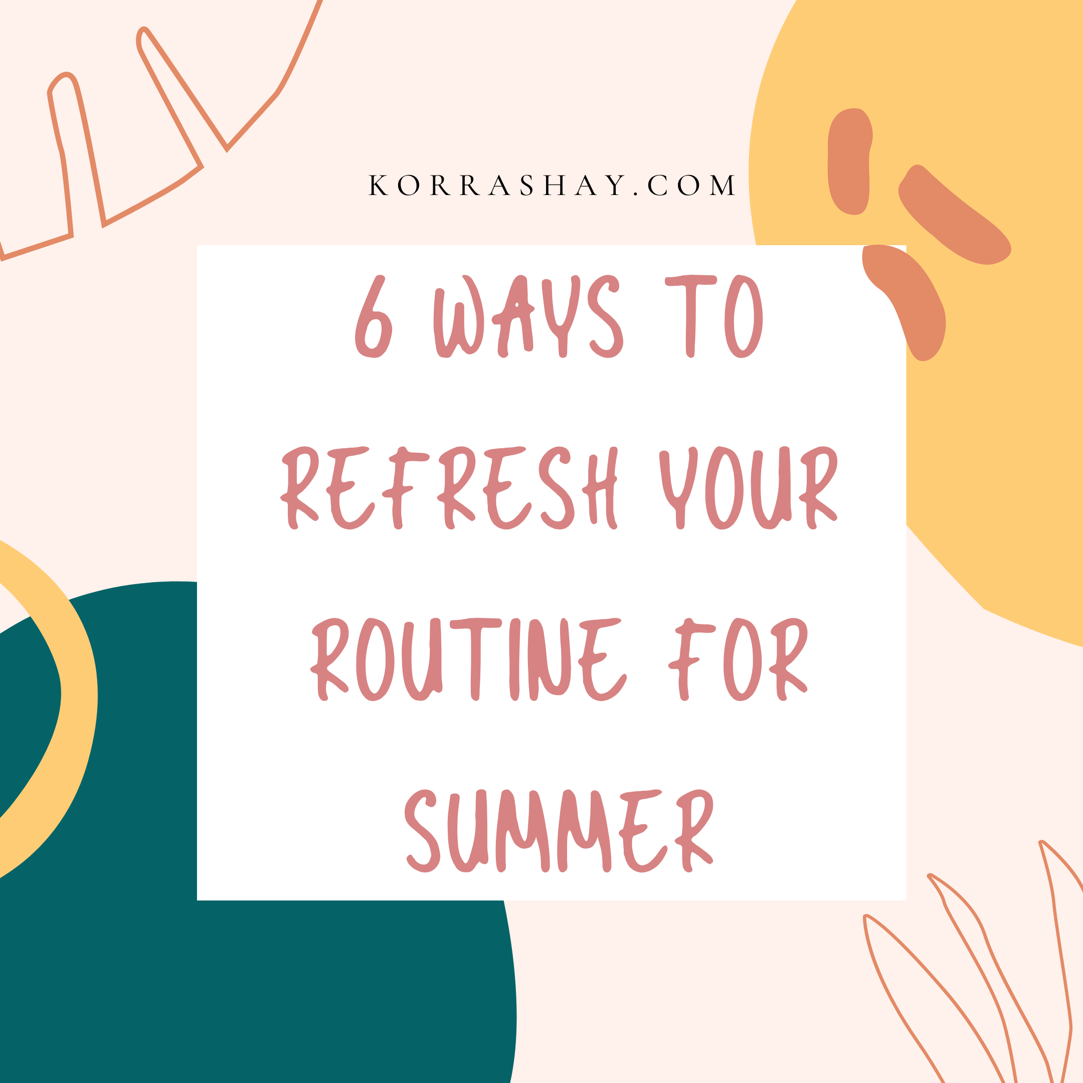 6 Ways To Refresh Your Morning Routine For Summer