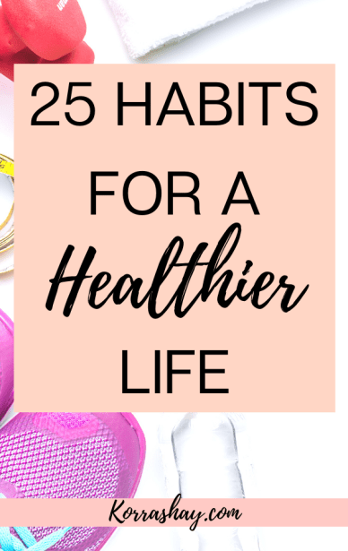 25 Habits For a Healthier Life