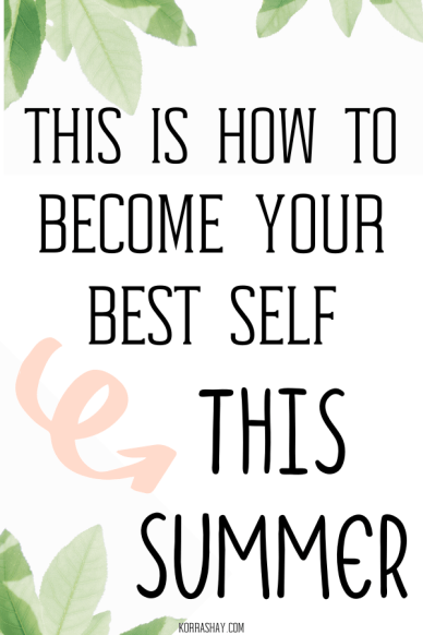 How to become your best self this summer! how to glow up this summer!