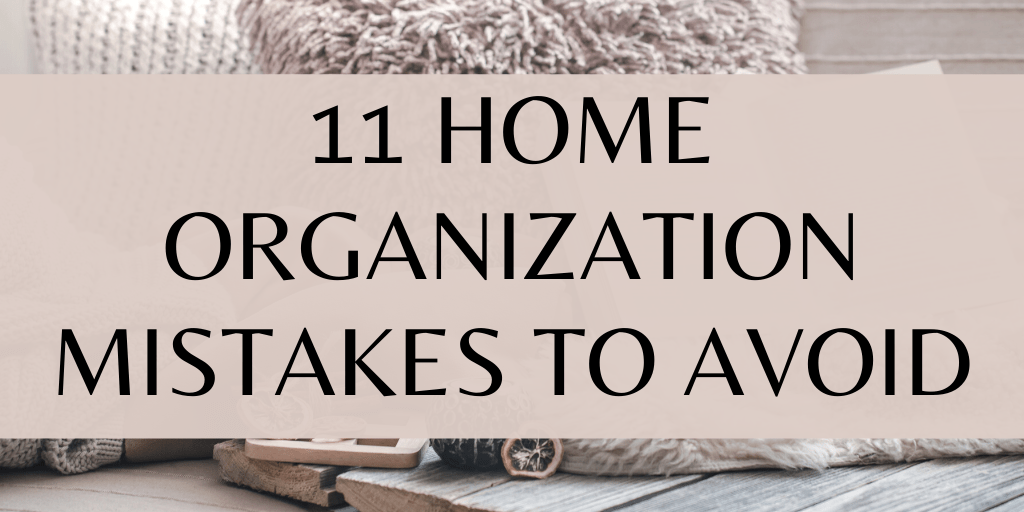 11 Home Organization Mistakes To Avoid