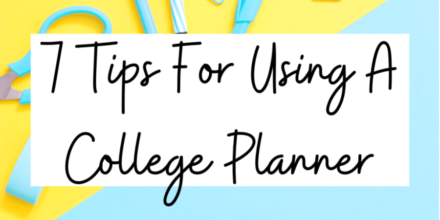 7 tips for using a college planner!