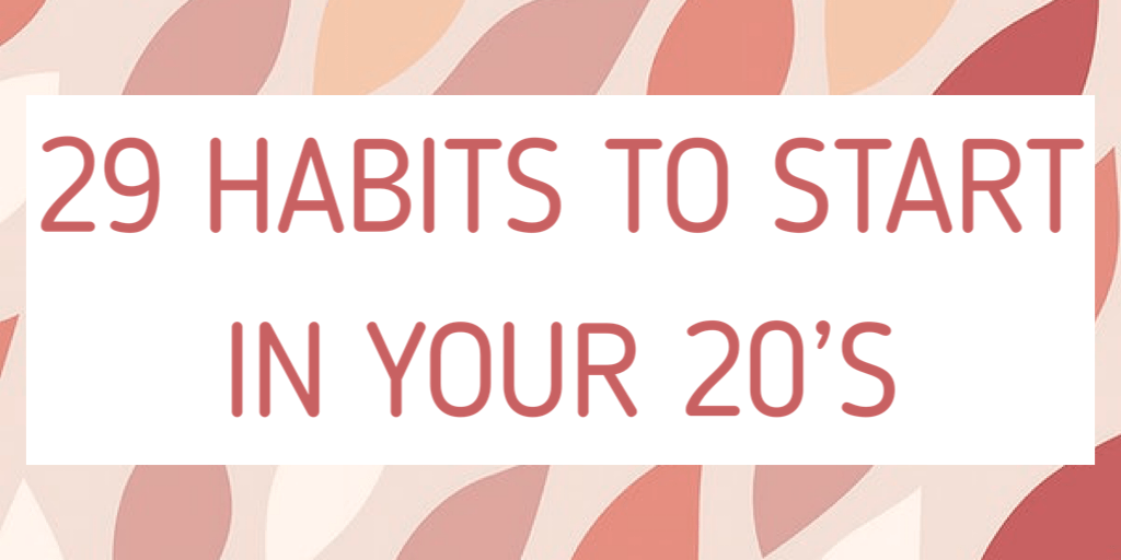 29 Habits To Start In Your 20s