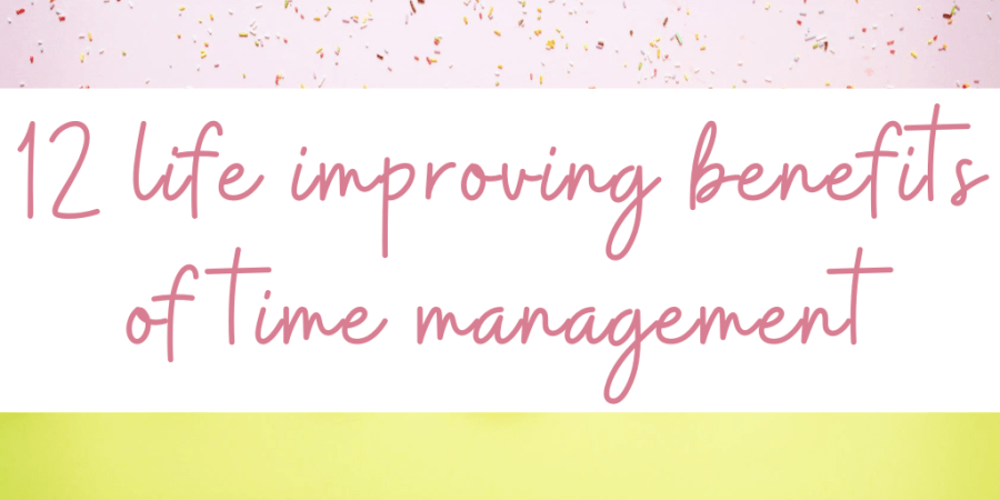 12 life improving benefits of time management