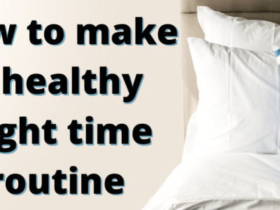 How to make a healthy night time routine!