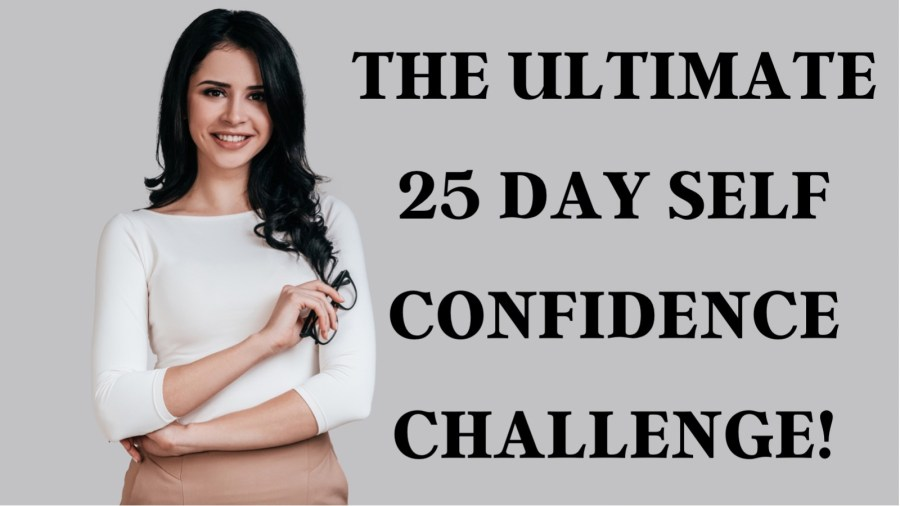 The ultimate 25 day self confidence challenge!