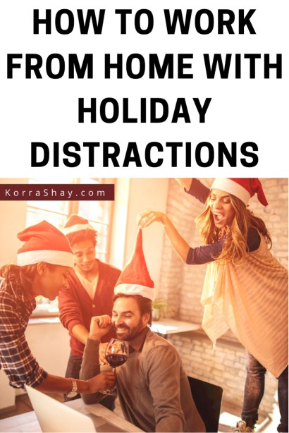 How to work from home with holiday distractions!