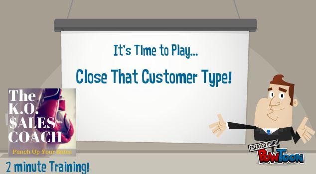 Close That Customer Type