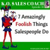 7 Amazingly Foolish Things Salespeople Do