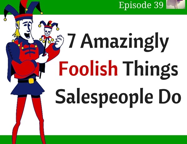 Foolish Things Salespeople Do