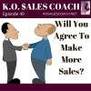 Will You Agree to Make More Sales?