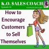 How to Encourage Customers to Sell Themselves