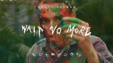 Photo of Scott Helman – Wait No More lyrics