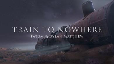 Fatum & Dylan Matthew – Train To Nowhere lyrics