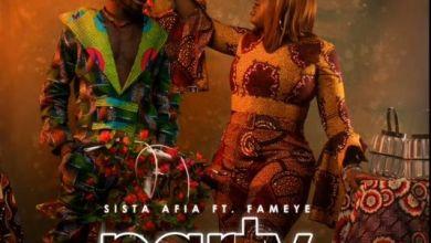 Sista Afia – Party Ft. Fameye Lyrics