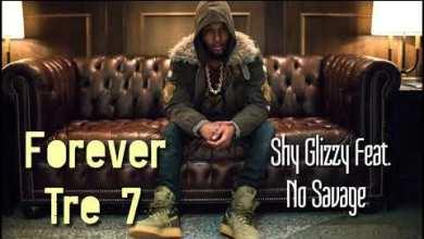 Shy Glizzy Ft No Savage – Forever Tre 7 lyrics