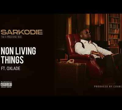 Sarkodie – Non Living Thing Ft Oxlade