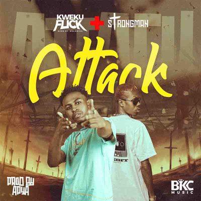 Kweku Flick - Attack Ft Strongman