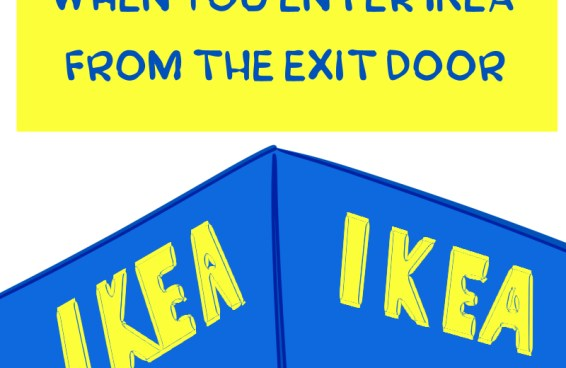 When you enter IKEA from the exit door.