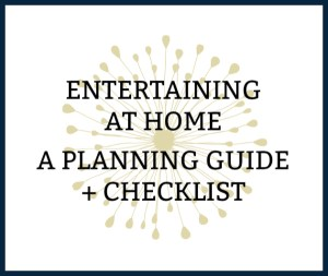 Entertaining At Home Checklist + Planning Guide