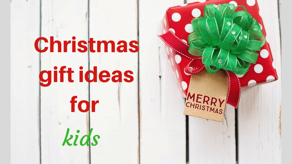 Christmas Present Ideas.10 Christmas Gift Ideas For Kids Of Different Age Groups