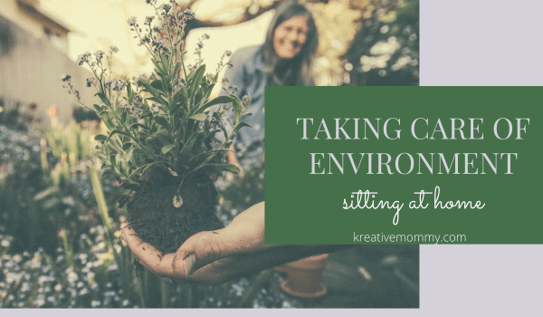 Taking care of environment sitting at home