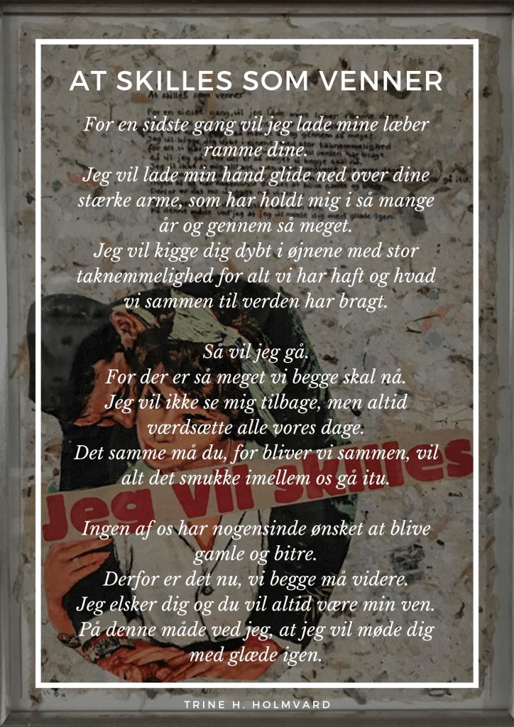 At skilles som venner - et digt af Trine H. Holmvard.