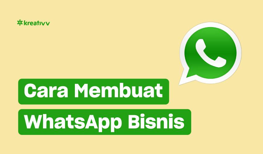 Cara Membuat Whatsapp Bisnis Ternyata Gampang Banget Kreativv