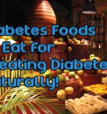 Diabetes Foods to Eat for Treating Diabetes Naturally!