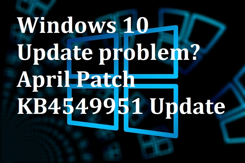 Windows 10 update problem April Patch KB4549951 update
