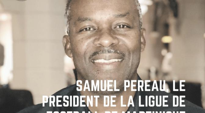 #FoutbalMatnik (1): Samuel Pereau, le président de la Ligue de Football de Martinique se raconte…