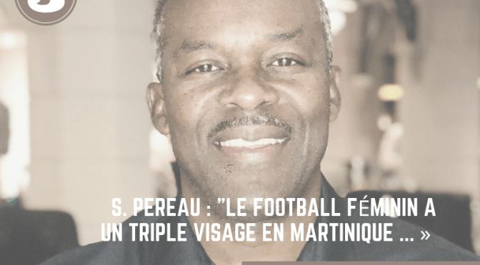 #FoutballMatnik : S. PEREAU : «Le football féminin a un triple visage en Martinique…»