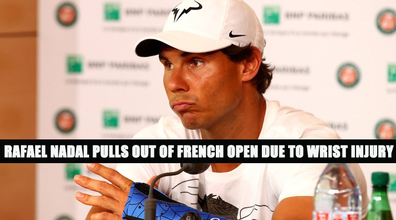 Rafael Nadal Pulls Out of French Open Due to Wrist Injury
