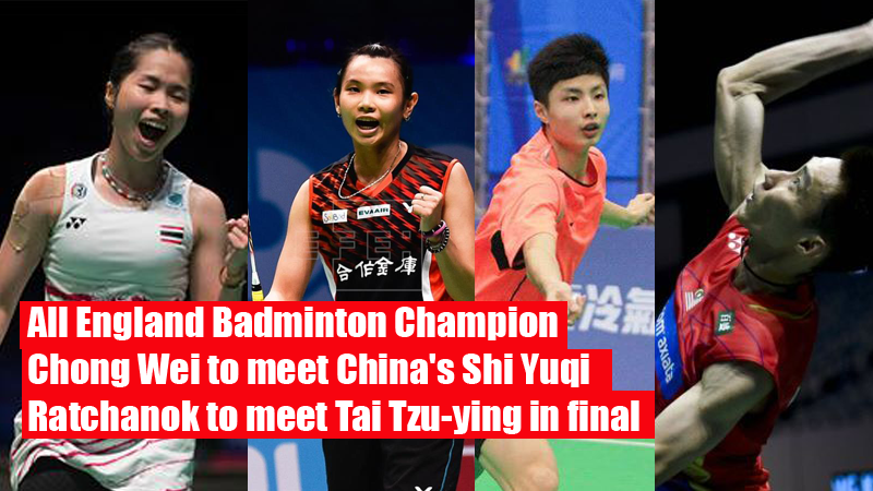 All England Badminton Champion: Chong Wei to meet China's Shi Yuqi & Ratchanok to meet Tai Tzu-ying in final