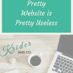 WHY YOUR PRETTY WEBSITE IS PRETTY USELESS