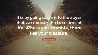 168211-joseph-campbell-quote-it-is-by-going-down-into-the-abyss-that-we