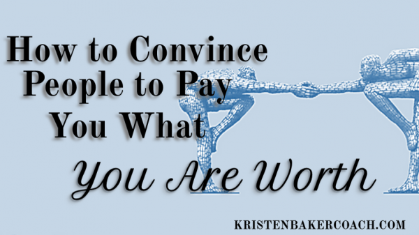 How to Convince People to Pay You What You Are Worth