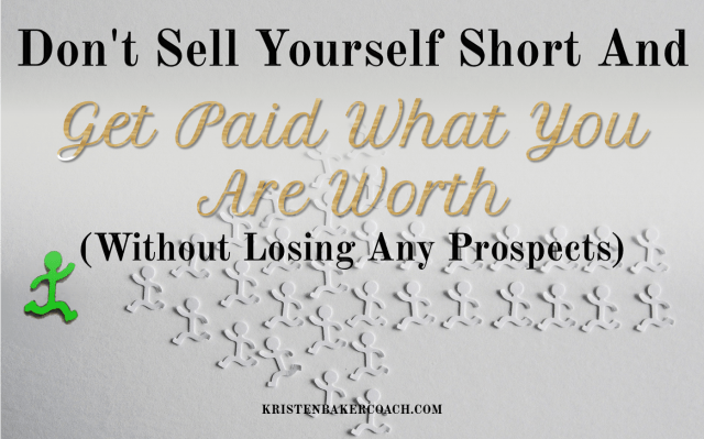 Don't Sell Yourself Short and Get Paid What You Are Worth (Without Losing Any Prospects)