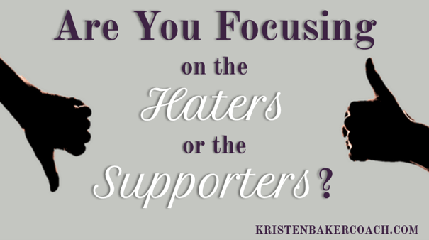 Are You Focusing on the Haters or the Supporters?